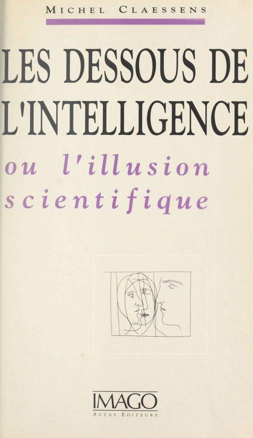 Les dessous de l'intelligence ou L'iIllusion scientifique