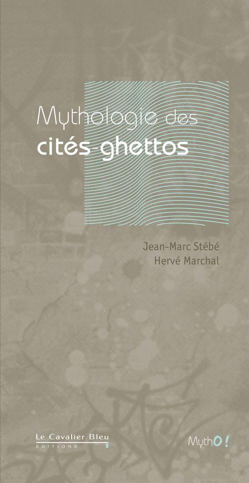 Jean-Marc Stébé Mythologie des cités-ghettos