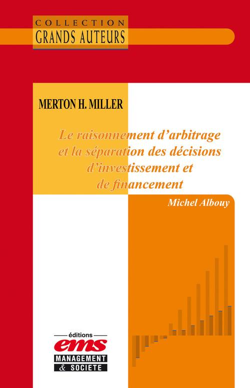 Michel Albouy Merton H. Miller - Le raisonnement d´arbitrage et la séparation des décisions d´investissement et de financement