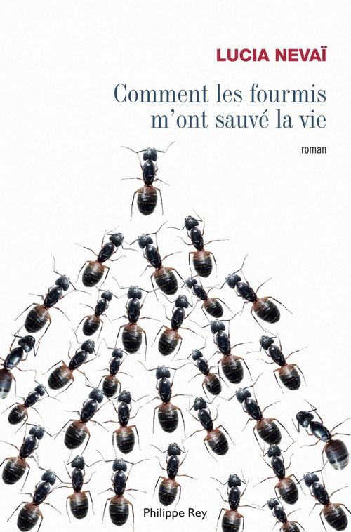 Lucia Nevaï Comment les fourmis m'ont sauvé la vie