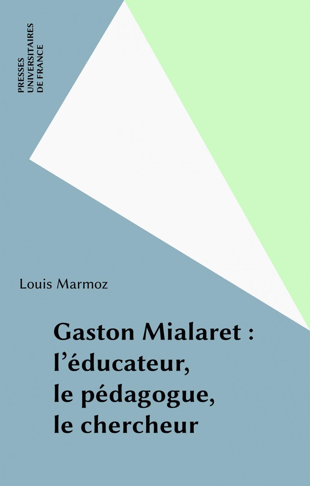Louis Marmoz Gaston Mialaret : l'éducateur, le pédagogue, le chercheur