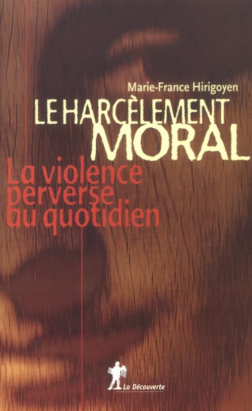 Le harcèlement moral ; la violence perverse au quotidien