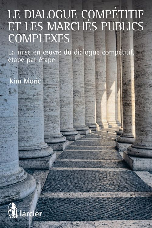 Kim Eric Moric Le dialogue compétitif et les marchés publics complexes ; la mise en oeuvre du dialogue competitif