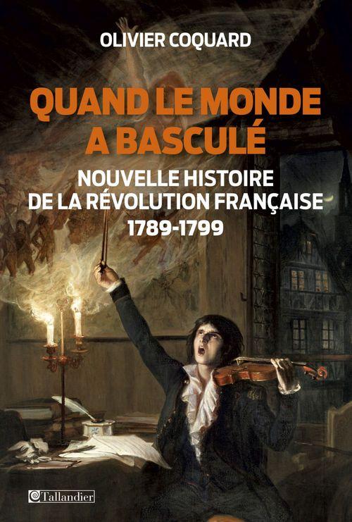 Olivier Coquard Quand le monde a basculé - Nouvelle histoire de la révolution française