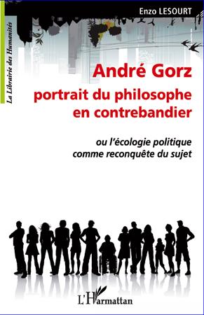 Andr� Gorz, portrait du philosophe en contrebandier ou l'ecologiepolitique comme reconqu�te du sujet