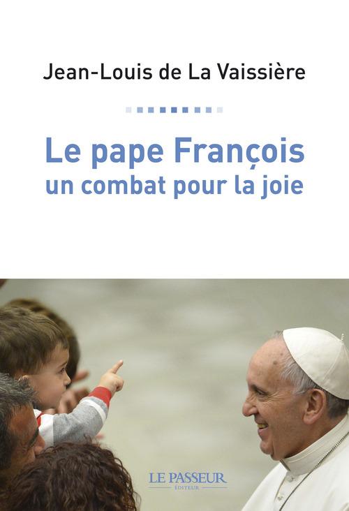 Jean-louis de La vaissiere Le pape François, un combat pour la joie