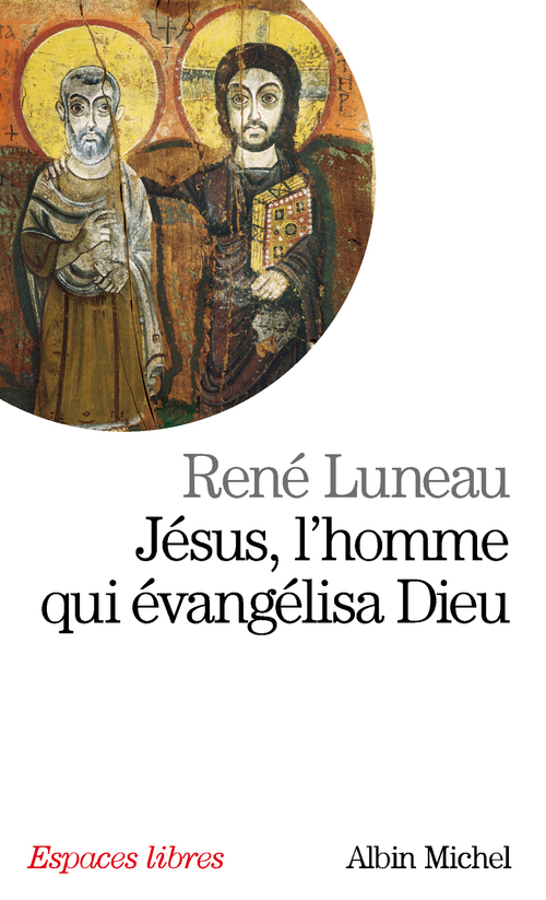 René Luneau Jésus, l'homme qui évangélisa Dieu