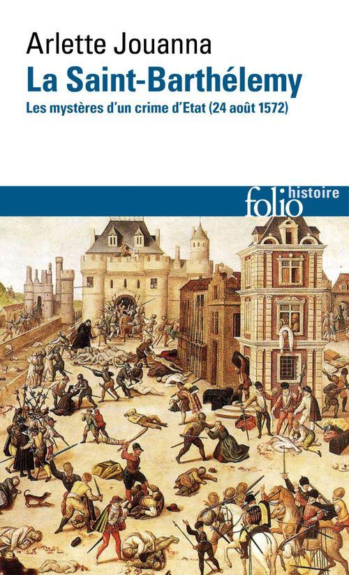 La Saint-Barthélemy ; les mystères d'un crime d'Etat (24 août 1572)