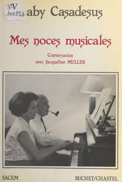 Gaby Casadesus Mes noces musicales : conversation avec Jacqueline Muller