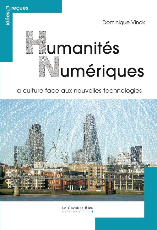 Humanités numériques ; la culture face aux nouvelles technologies