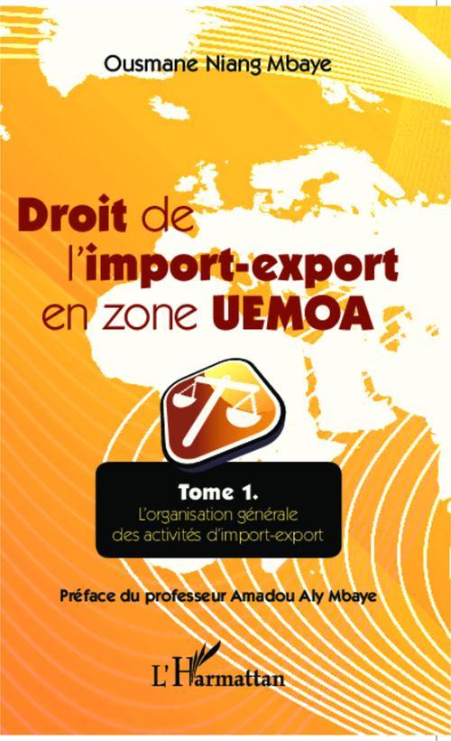 Niang Mbaye Ousmane Droit de l'import export en zone UEMOA t.1 ; l'organisation générale des activités d'import-export