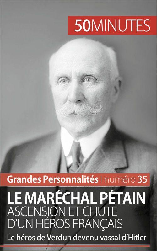 Le maréchal Pétain. Ascension et chute d'un héros français