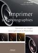 Imprimer ses photographies ; optimiser ses images dans lightroom et photoshop
