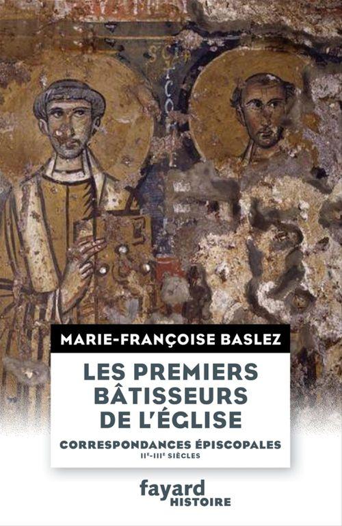 Marie-Françoise Baslez Les Premiers bâtisseurs de l'église