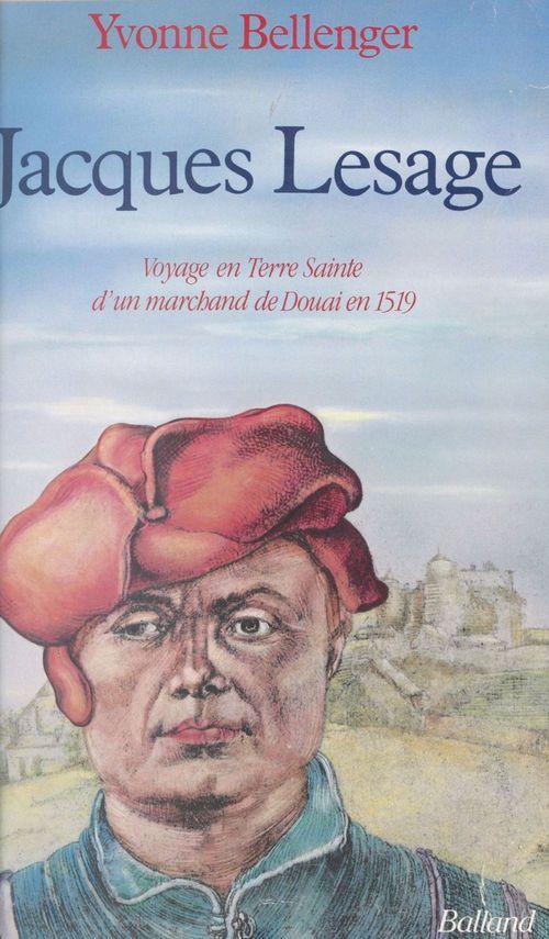 Jacques Lesage : voyage en Terre sainte d'un marchand de Douai en 1519