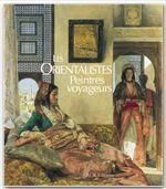 Les Orientalistes, peintres voyageurs