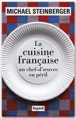 Michael Steinberger La cuisine française, un chef-d'oeuvre en péril