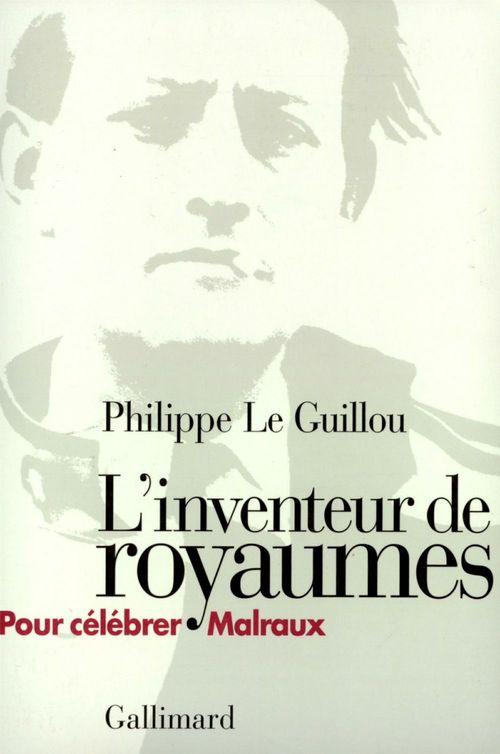 Philippe Le Guillou L'inventeur de royaumes. Pour célébrer Malraux