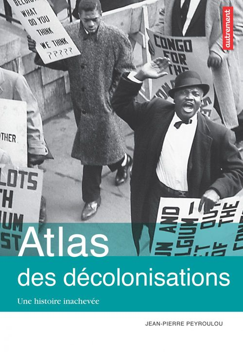 Jean-Pierre Peyroulou Atlas des décolonisations : Une histoire inachevée