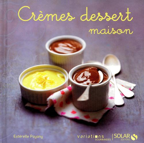 Esterelle PAYANY Crèmes dessert maison - Variations gourmandes