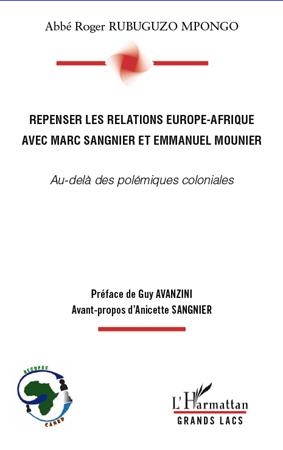 Roger Rubuguzo Mpongo Repenser les relations Europe-Afrique avec Marc Sangnier et Emmanuel Mounier ; au-delà des polémiques coloniales