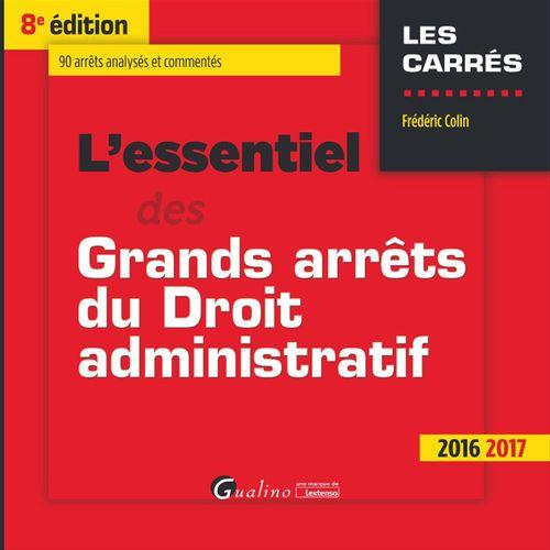 Frédéric Colin L'essentiel des grands arrêts du droit administratif - 8e édition 2016-2017