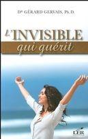 Gerard Gervais L'invisible qui guérit