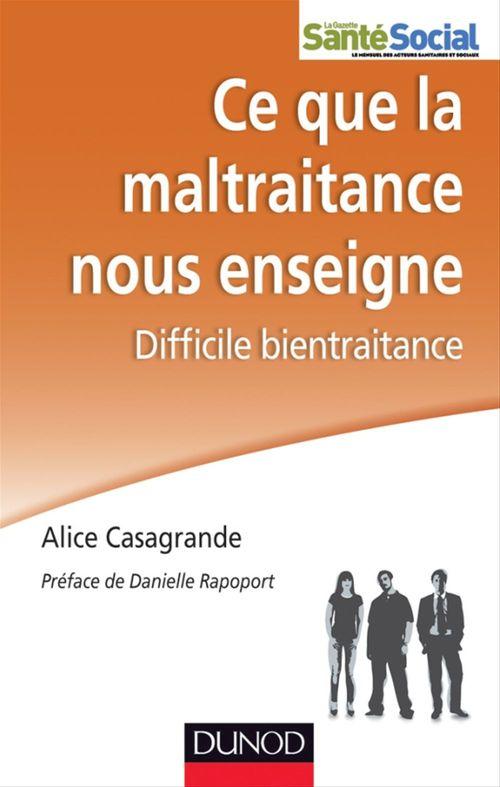 Alice Casagrande Ce que la maltraitance nous enseigne - Difficile bientraitance
