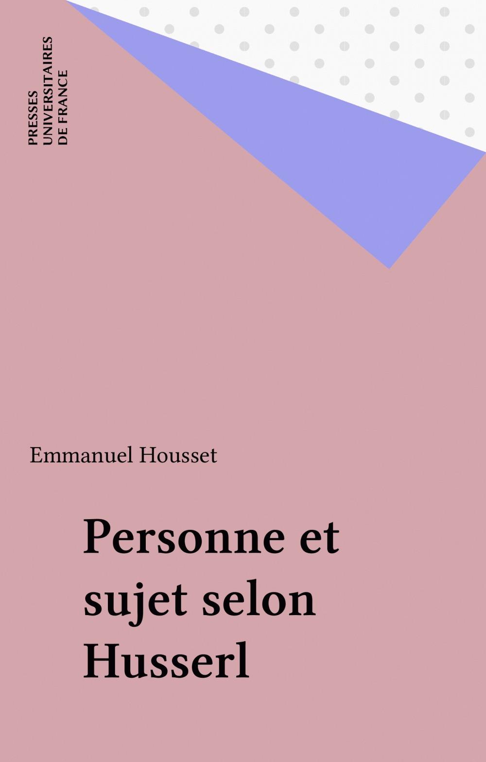 Emmanuel Housset Personne et sujet selon Husserl