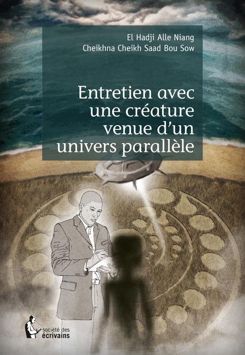 El Hadji Alle Niang - Cheikhna Cheikh Saad Bou Sow Entretien avec une créature venue d'un univers parallèle