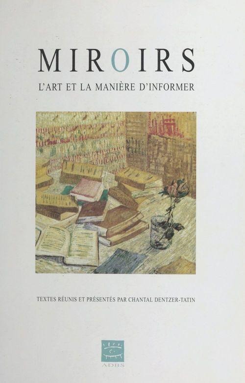 Chantal Dentzer-Tatin Miroirs : L'Art et la manière d'informer