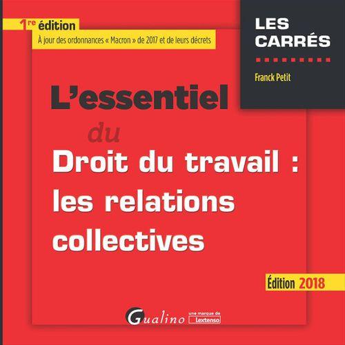 Franck Petit L'essentiel du droit du travail: les relations collectives 2018