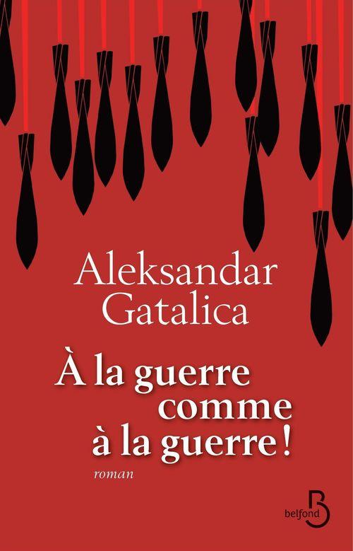 Aleksandar GATALICA À la guerre comme à la guerre !