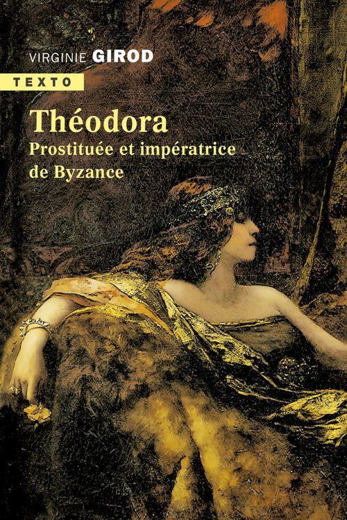 Théodora ; prostituée et impératrice de Byzance