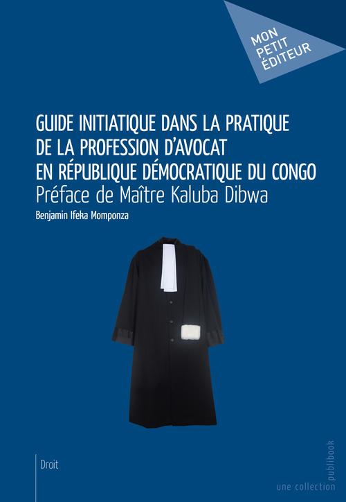 Benjamin Ifeka Momponza Guide initiatique dans la pratique de la profession d'avocat en République Démocratique du Congo