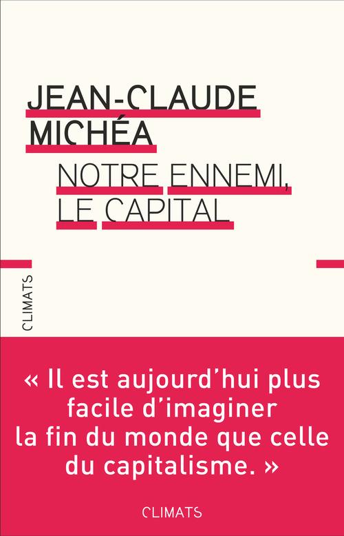 Jean-Claude Michéa Notre ennemi, le capital