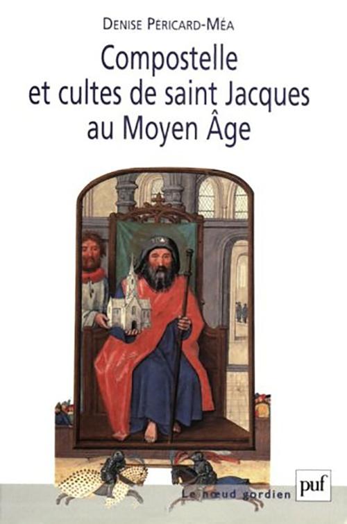 Denise Péricard-Méa Compostelle et cultes de saint Jacques au Moyen Âge