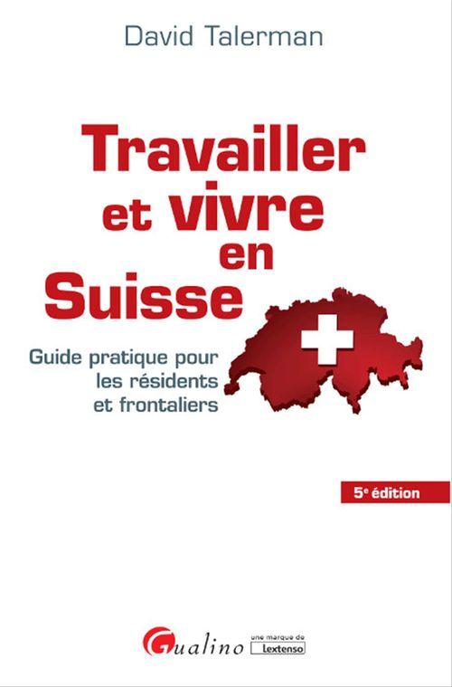 David Talerman Travailler et vivre en Suisse - 5e édition