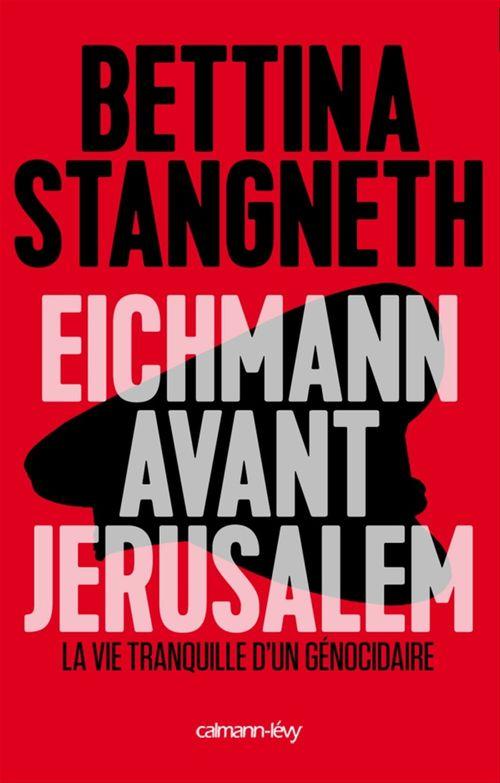 Bettina Stangneth Eichmann avant Jerusalem