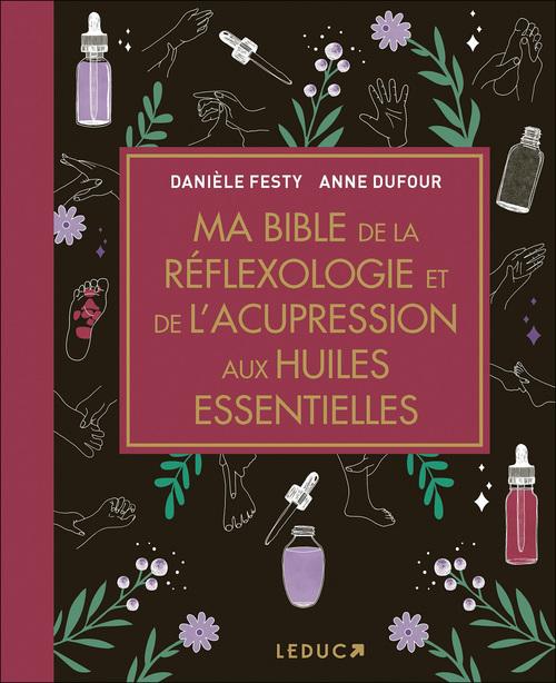 Anne Dufour Ma bible de la réflexologie et de l'acupression aux huiles essentielles