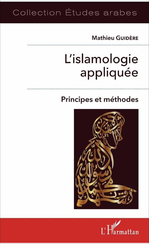 Islamologie Appliquee (L') Principes Et Methodes