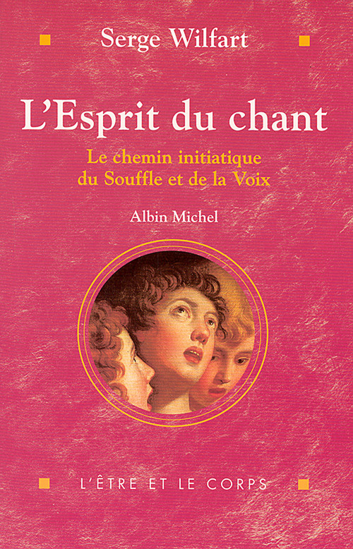 Serge Wilfart L'esprit du chant ; le chemin initiatique du souffle et de la voix