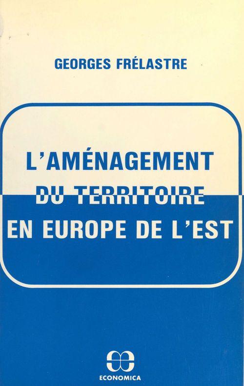Georges Frélastre L'Aménagement du territoire en Europe de l'Est