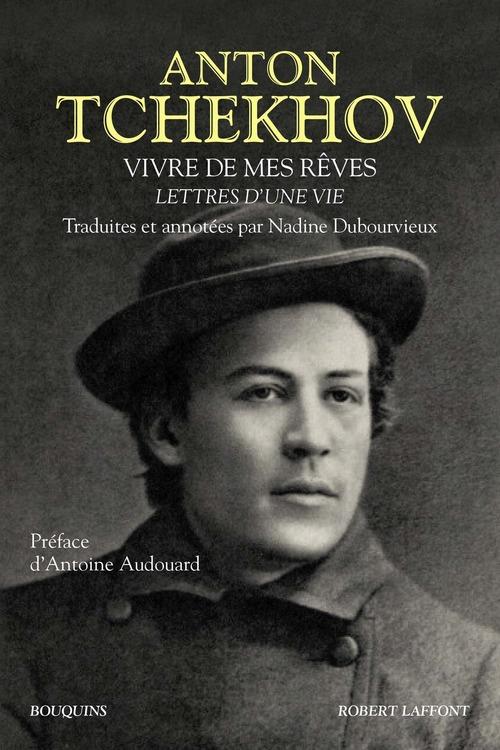 Anton TCHEKHOV Vivre de mes rêves