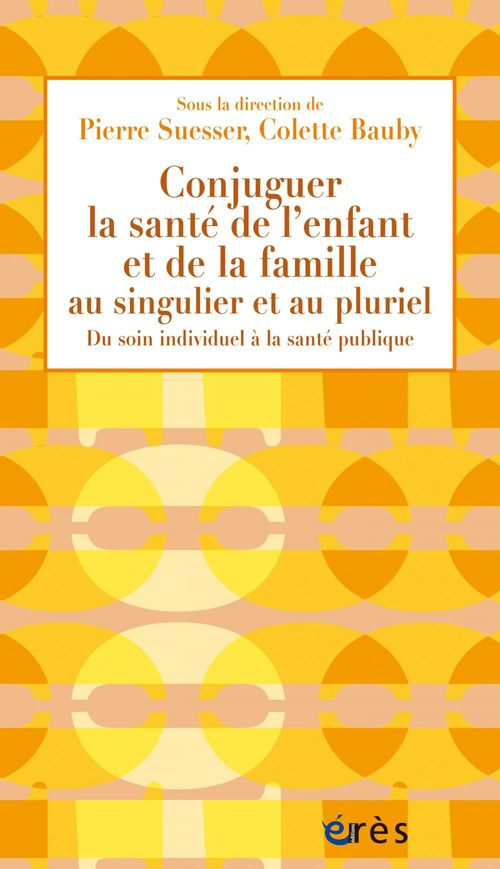 Pierre SUESSER Conjuguer la santé de l´enfant et de la famille au singulier et au pluriel
