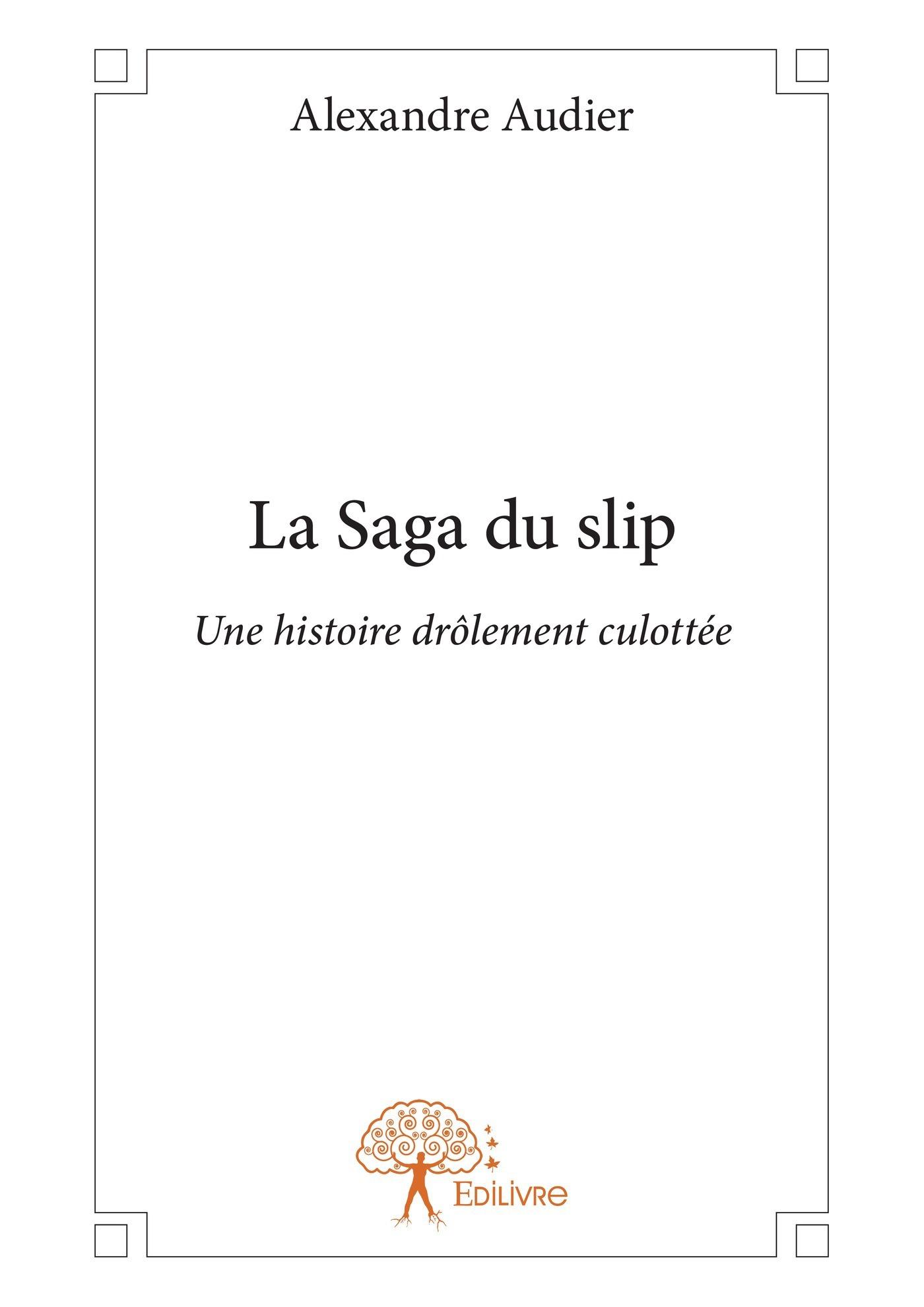 Alexandre Audier La Saga du slip