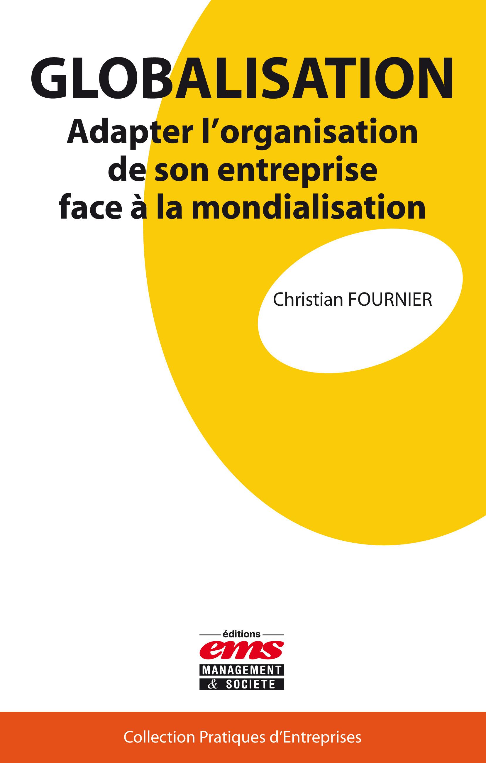 Christian Fournier Globalisation ; adapter l'organisation de son entreprise face a la mondialisation