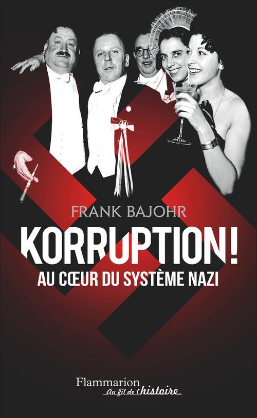 Frank Bajohr Korruption ! Au coeur du système nazi