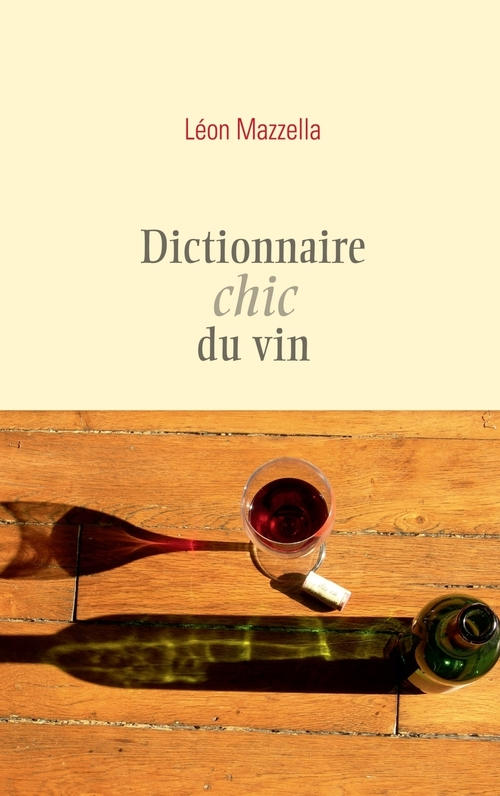 Léon Mazzella Dictionnaire chic du vin