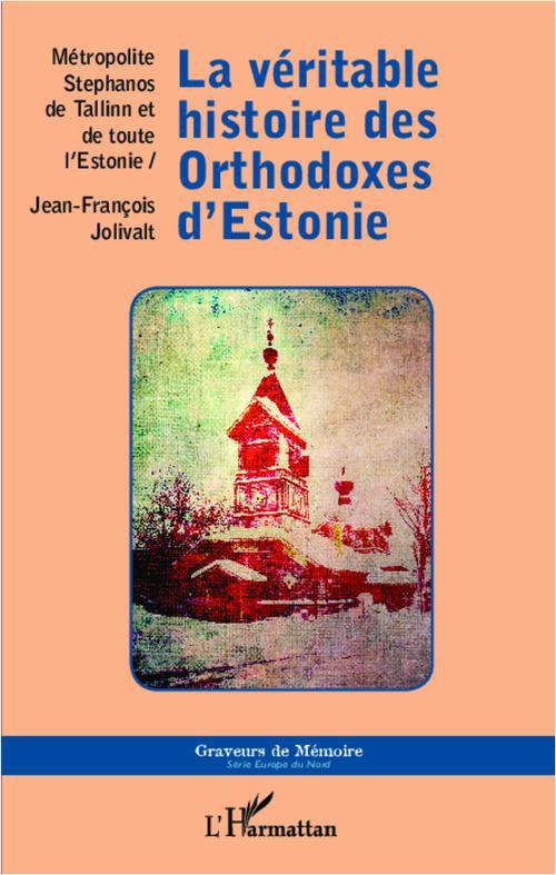 Jean-François Jolivalt La véritable histoire des Orthodoxes d'Estonie